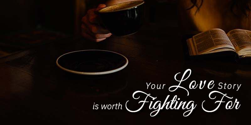 Your Love Story Is Worth Fighting For
