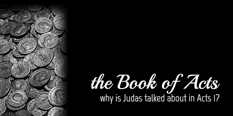 Why is Judas Talked About in Chapter 1 of Acts?